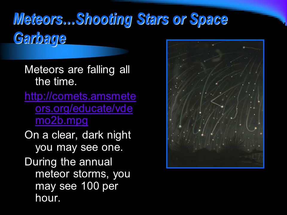 Meteors…Shooting Stars or Space Garbage Meteors are falling all the time.