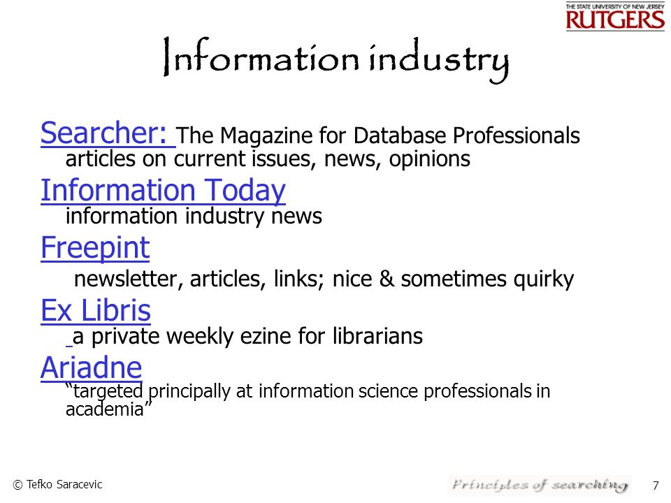 © Tefko Saracevic 7 Information industry Searcher: Searcher: The Magazine for Database Professionals articles on current issues, news, opinions Information Today Information Today information industry news Freepint newsletter, articles, links; nice & sometimes quirky Ex Libris Ex Libris a private weekly ezine for librarians Ariadne Ariadne targeted principally at information science professionals in academia