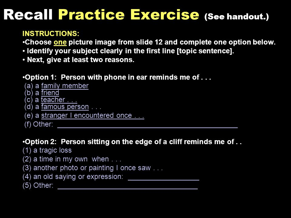 Recall Practice Exercise (See handout.) INSTRUCTIONS: Choose one picture image from slide 12 and complete one option below.