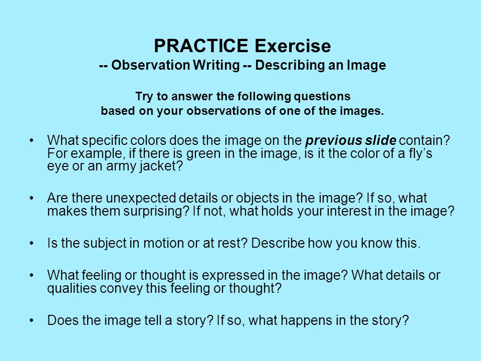 PRACTICE Exercise -- Observation Writing -- Describing an Image Try to answer the following questions based on your observations of one of the images.
