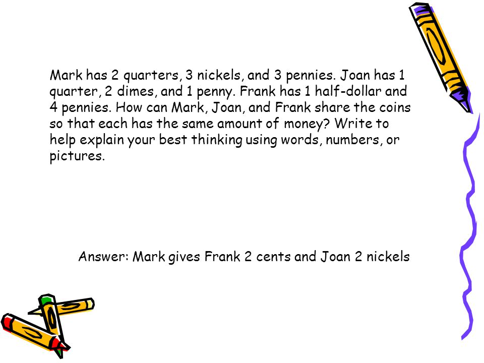 Mark has 2 quarters, 3 nickels, and 3 pennies. Joan has 1 quarter, 2 dimes, and 1 penny. Frank has 1 half-dollar and 4 pennies. How can Mark, Joan, an