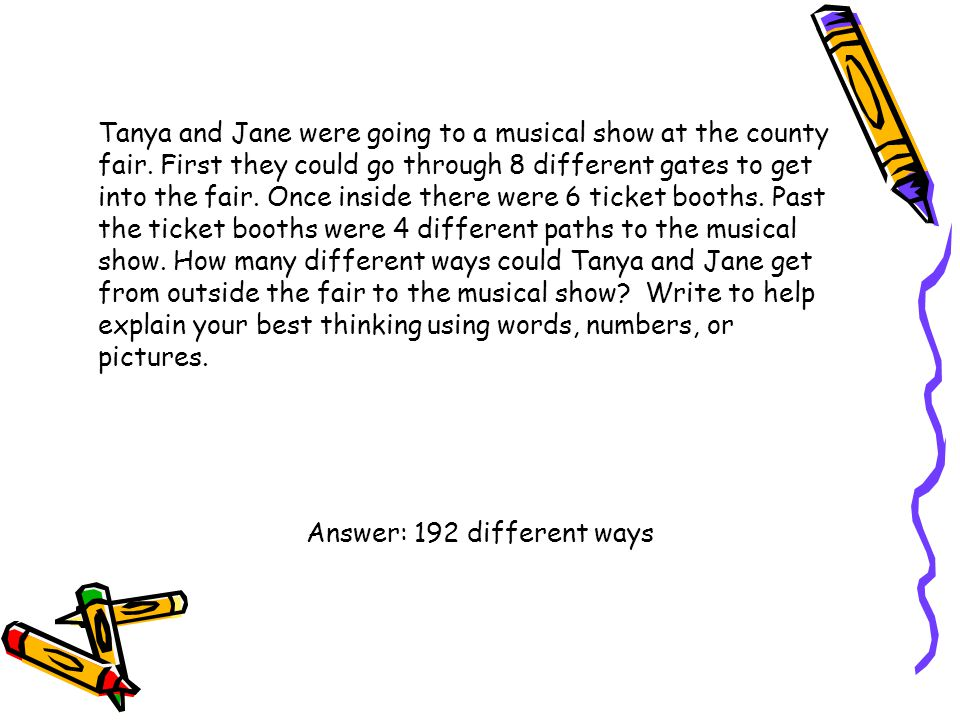 Tanya and Jane were going to a musical show at the county fair. First they could go through 8 different gates to get into the fair. Once inside there