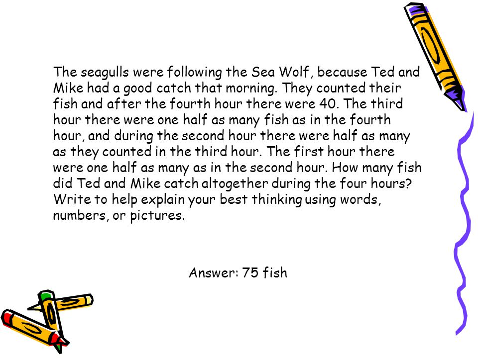 The seagulls were following the Sea Wolf, because Ted and Mike had a good catch that morning. They counted their fish and after the fourth hour there