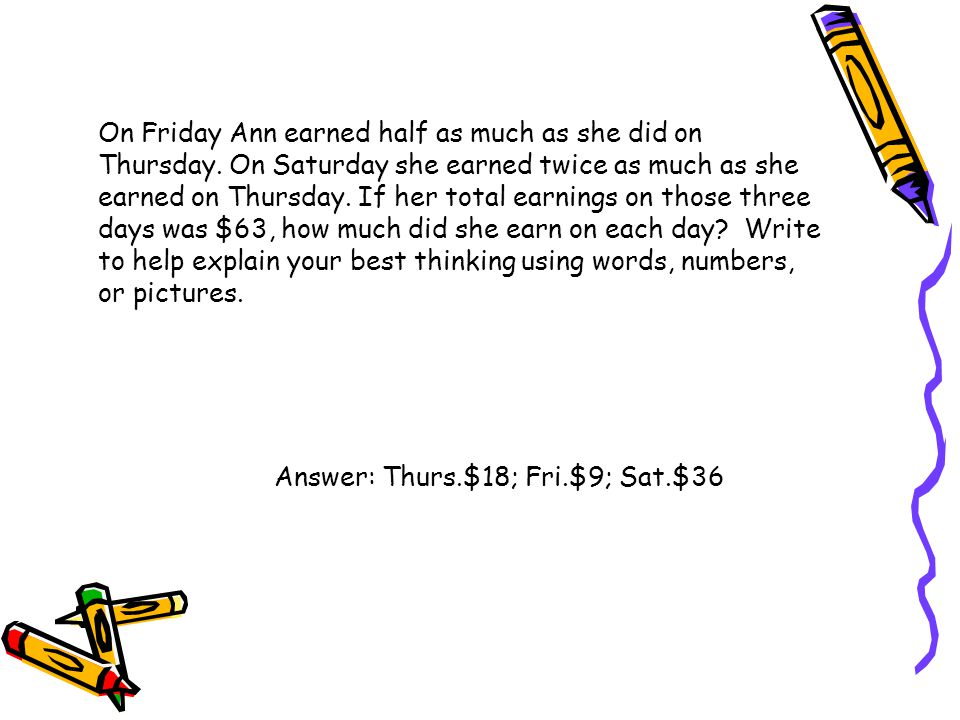 On Friday Ann earned half as much as she did on Thursday. On Saturday she earned twice as much as she earned on Thursday. If her total earnings on tho