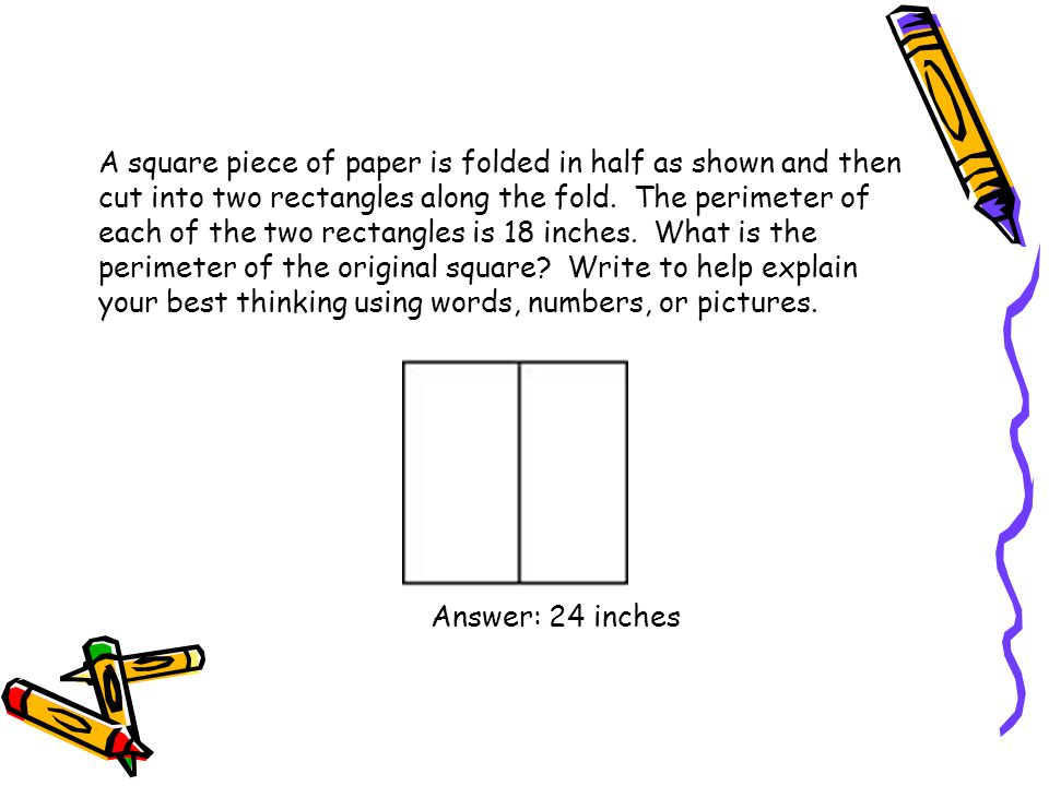 A square piece of paper is folded in half as shown and then cut into two rectangles along the fold. The perimeter of each of the two rectangles is 18