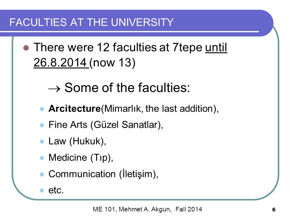6 FACULTIES AT THE UNIVERSITY There were 12 faculties at 7tepe until 26.8.2014 (now 13)  Some of the faculties: Arcitecture(Mimarlık, the last addition), Fine Arts (Güzel Sanatlar), Law (Hukuk), Medicine (Tıp), Communication (İletişim), etc.
