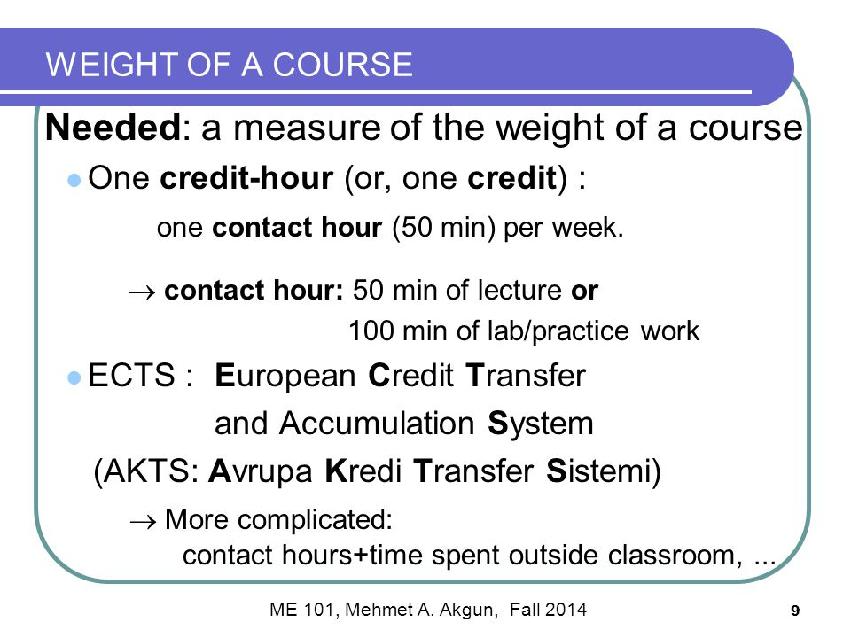 WEIGHT OF A COURSE Needed: a measure of the weight of a course One credit-hour (or, one credit) : one contact hour (50 min) per week.