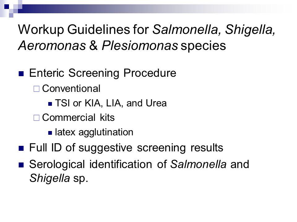 Workup Guidelines for Salmonella, Shigella, Aeromonas & Plesiomonas species Enteric Screening Procedure  Conventional TSI or KIA, LIA, and Urea  Com