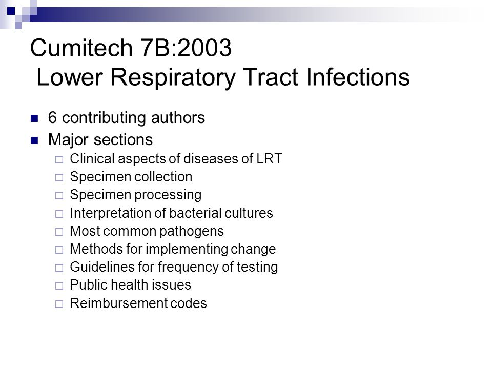 Cumitech 7B:2003 Lower Respiratory Tract Infections 6 contributing authors Major sections  Clinical aspects of diseases of LRT  Specimen collection