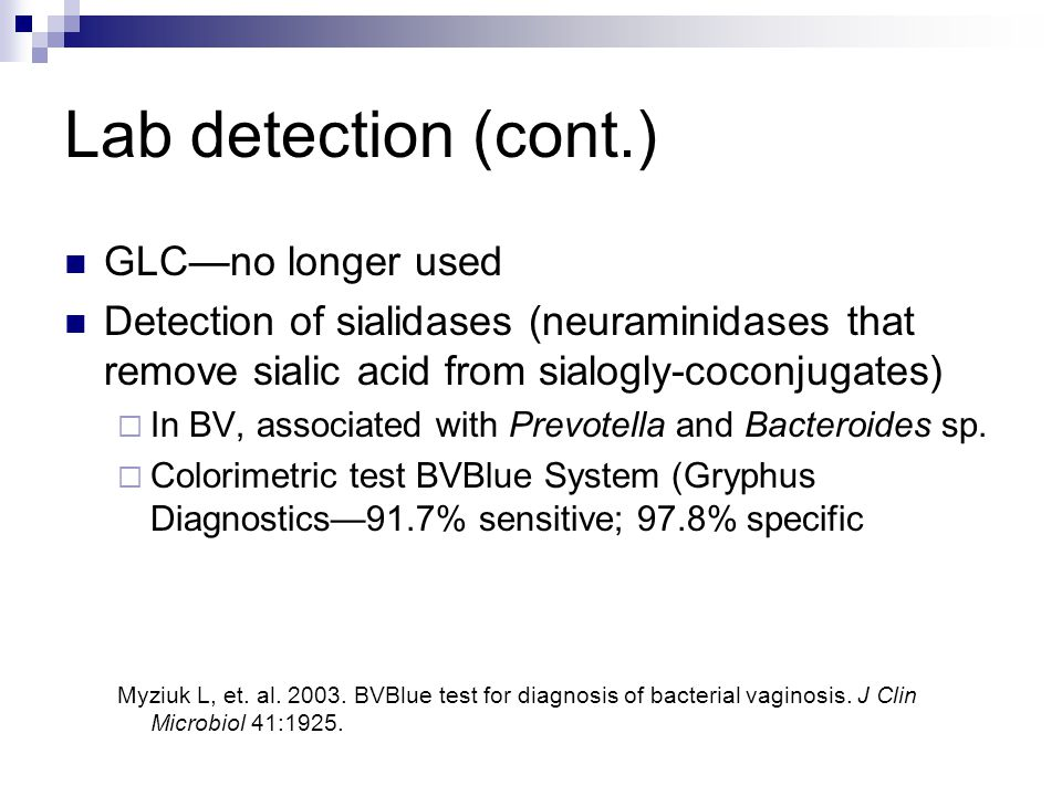 Lab detection (cont.) GLC—no longer used Detection of sialidases (neuraminidases that remove sialic acid from sialogly-coconjugates)  In BV, associat