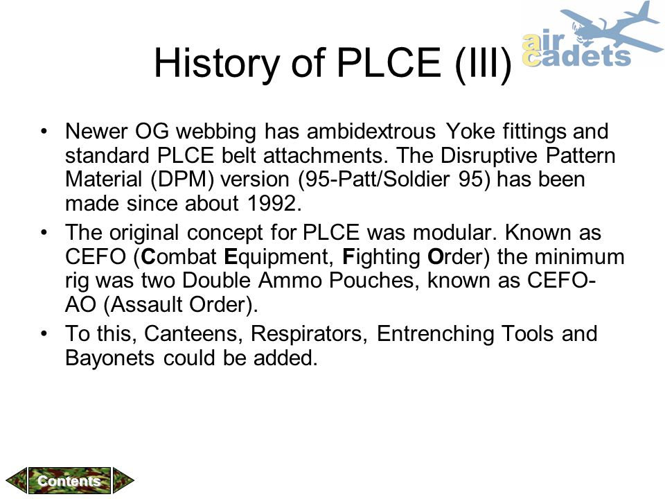 History of PLCE (III) Newer OG webbing has ambidextrous Yoke fittings and standard PLCE belt attachments. The Disruptive Pattern Material (DPM) versio