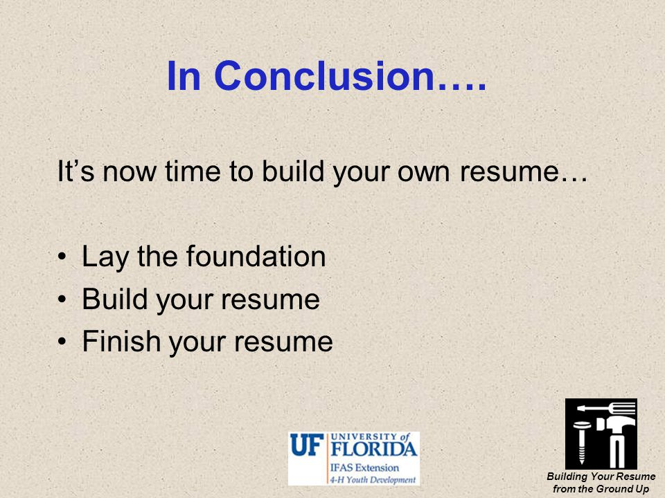Building Your Resume from the Ground Up In Conclusion….