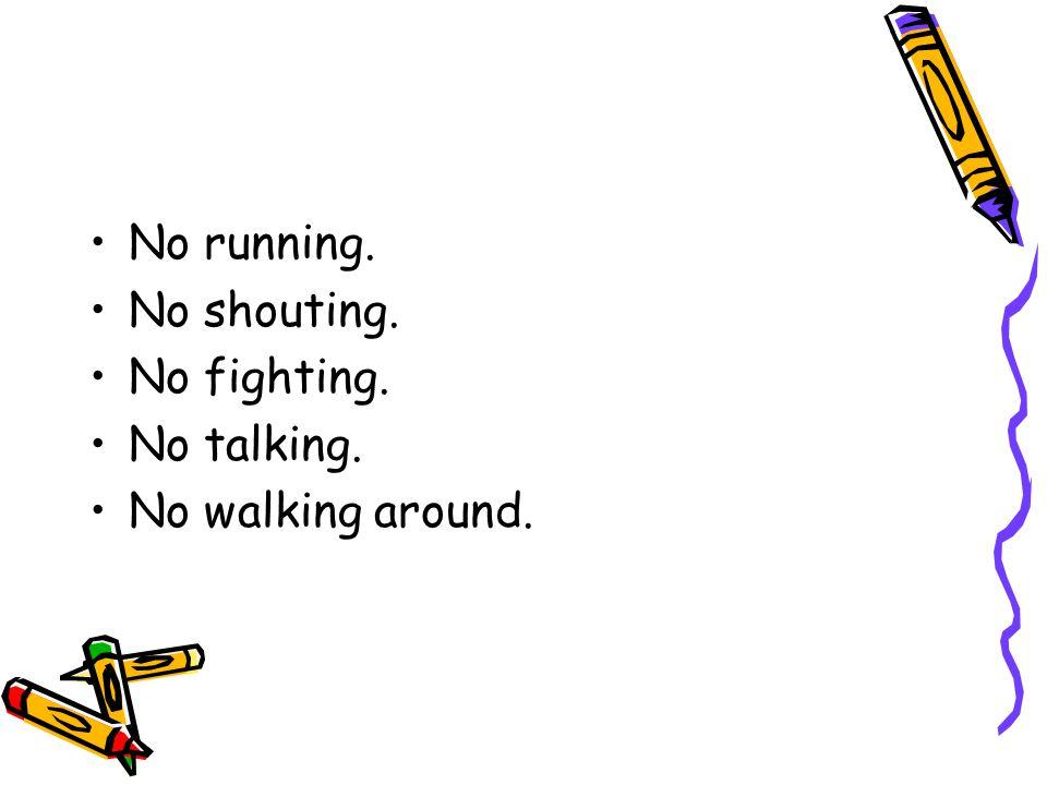 No running. No shouting. No fighting. No talking. No walking around.
