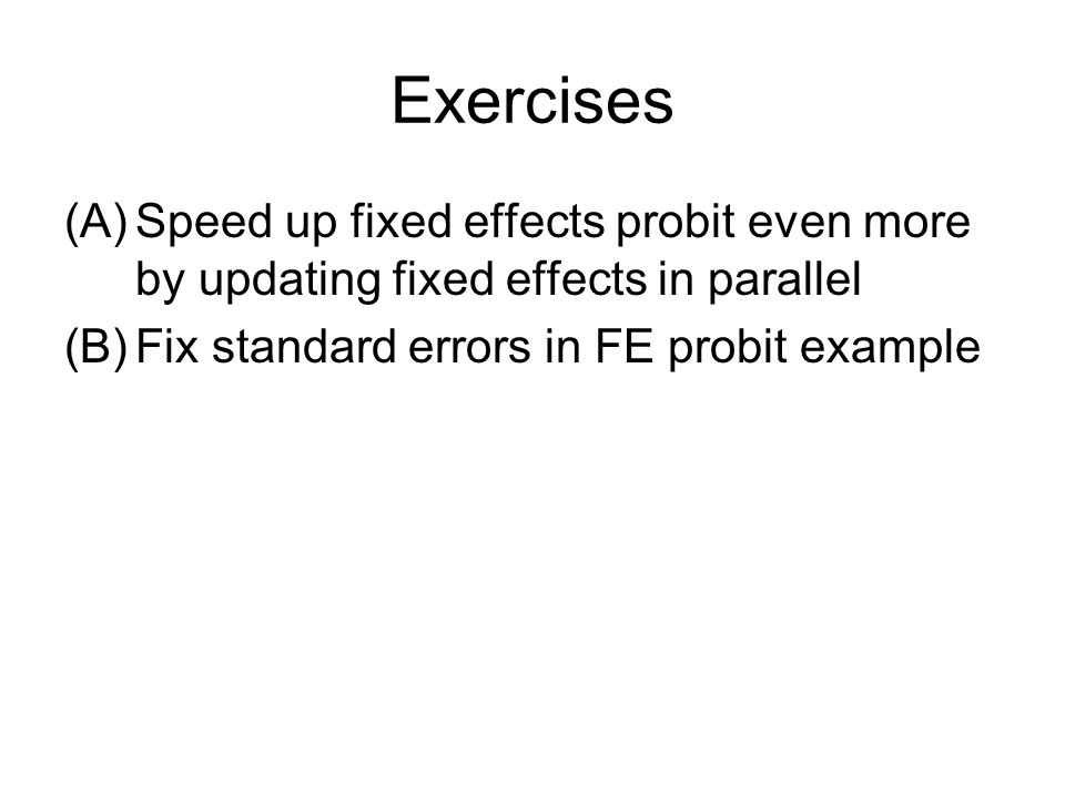 Exercises (A)Speed up fixed effects probit even more by updating fixed effects in parallel (B)Fix standard errors in FE probit example