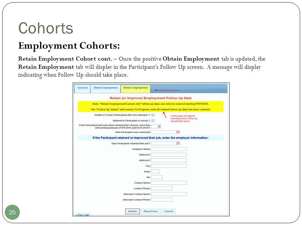 Cohorts 25 Employment Cohorts: Retain Employment Cohort cont. – Once the positive Obtain Employment tab is updated, the Retain Employment tab will dis