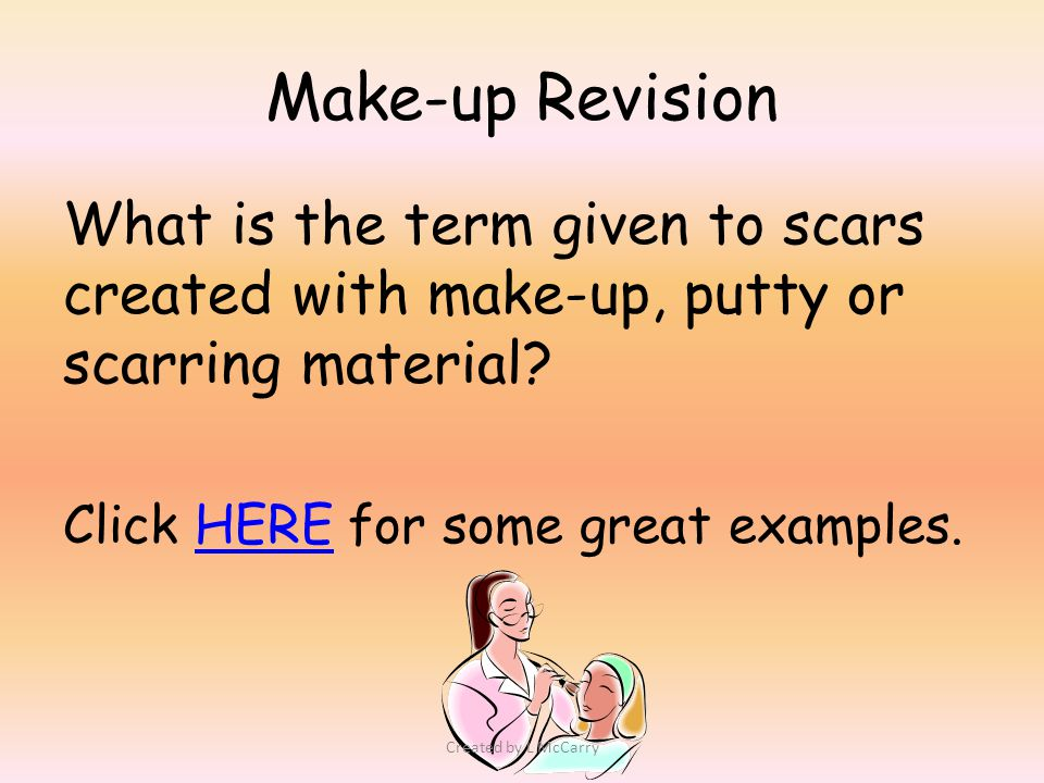 Make-up Revision What is the term given to scars created with make-up, putty or scarring material.