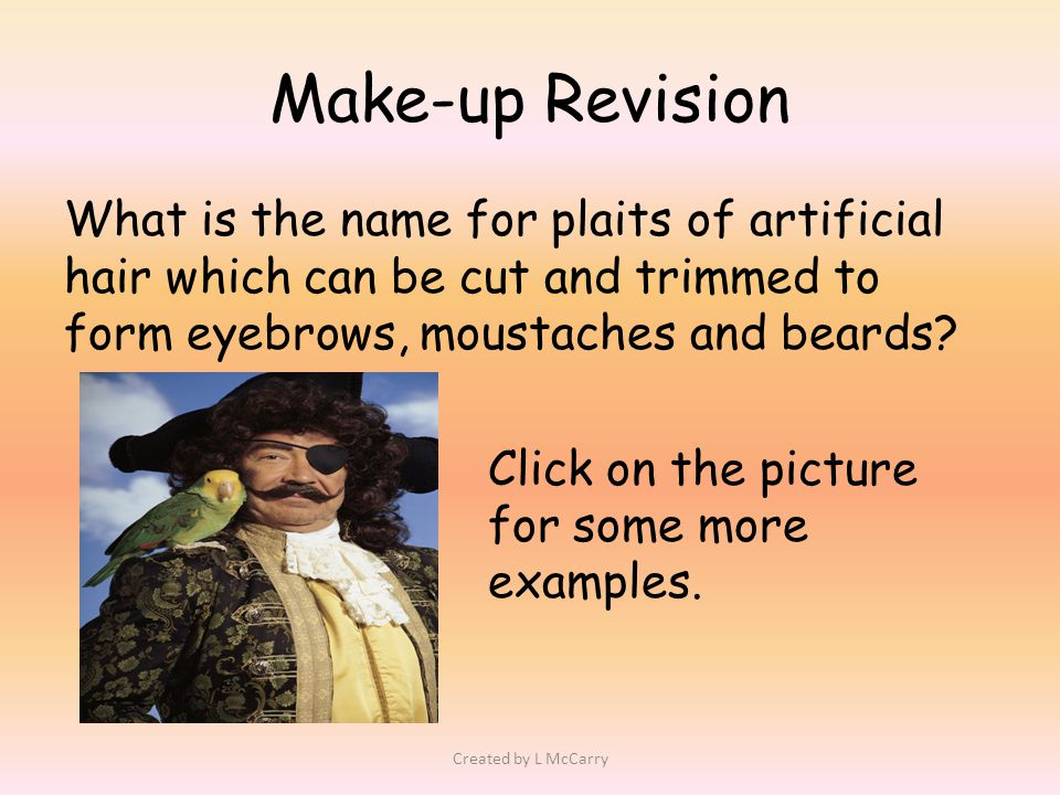Make-up Revision What is the name for plaits of artificial hair which can be cut and trimmed to form eyebrows, moustaches and beards.