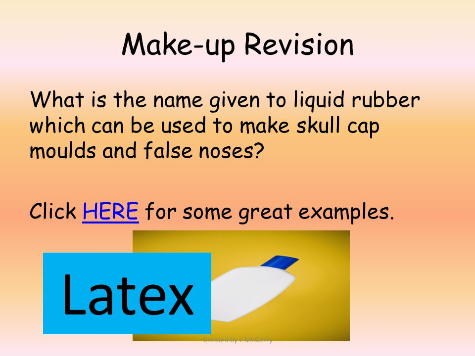 Make-up Revision What is the name given to liquid rubber which can be used to make skull cap moulds and false noses.