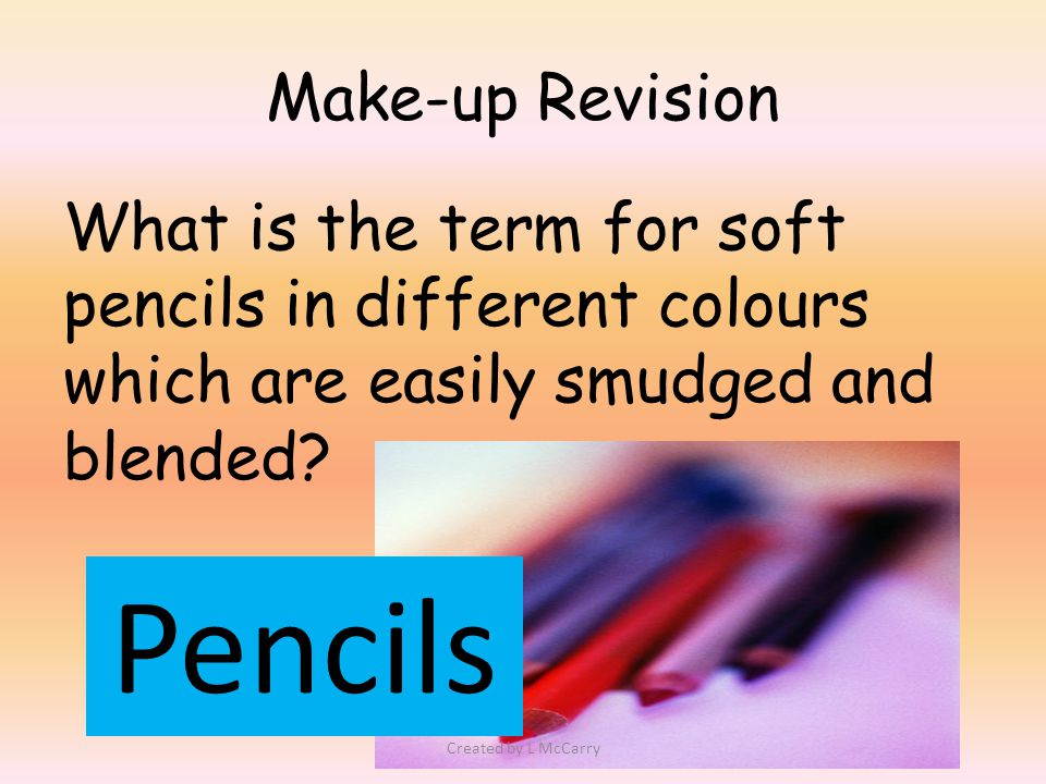 Make-up Revision What is the term for soft pencils in different colours which are easily smudged and blended.