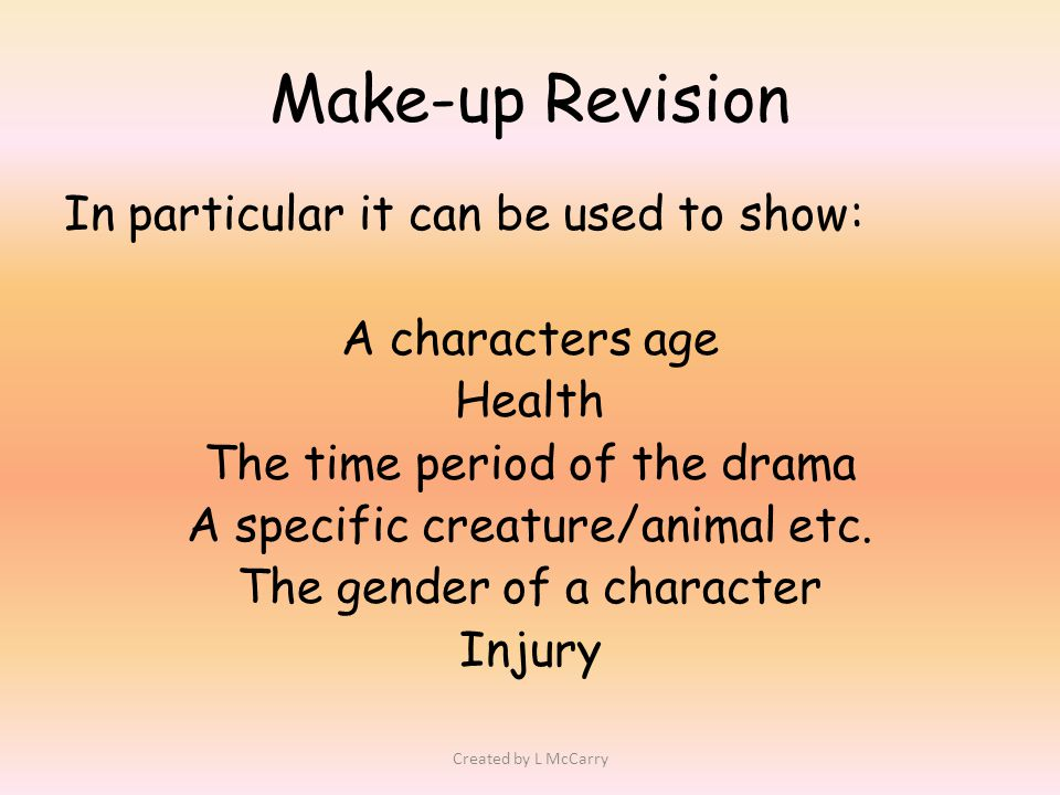 Make-up Revision In particular it can be used to show: A characters age Health The time period of the drama A specific creature/animal etc.