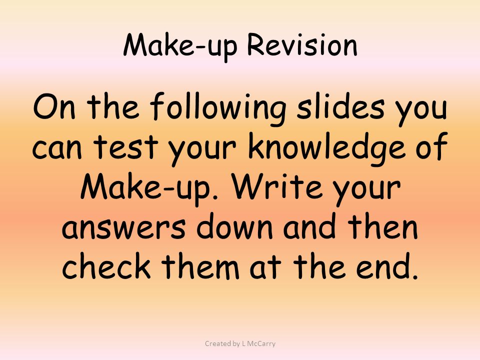 Make-up Revision On the following slides you can test your knowledge of Make-up.