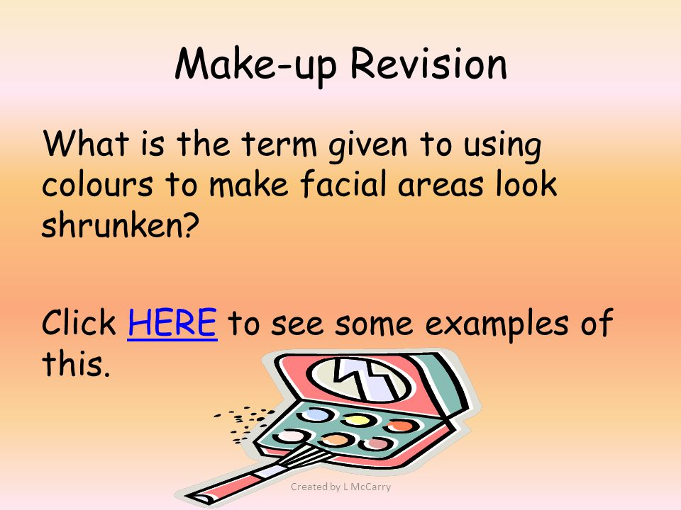 Make-up Revision What is the term given to using colours to make facial areas look shrunken.