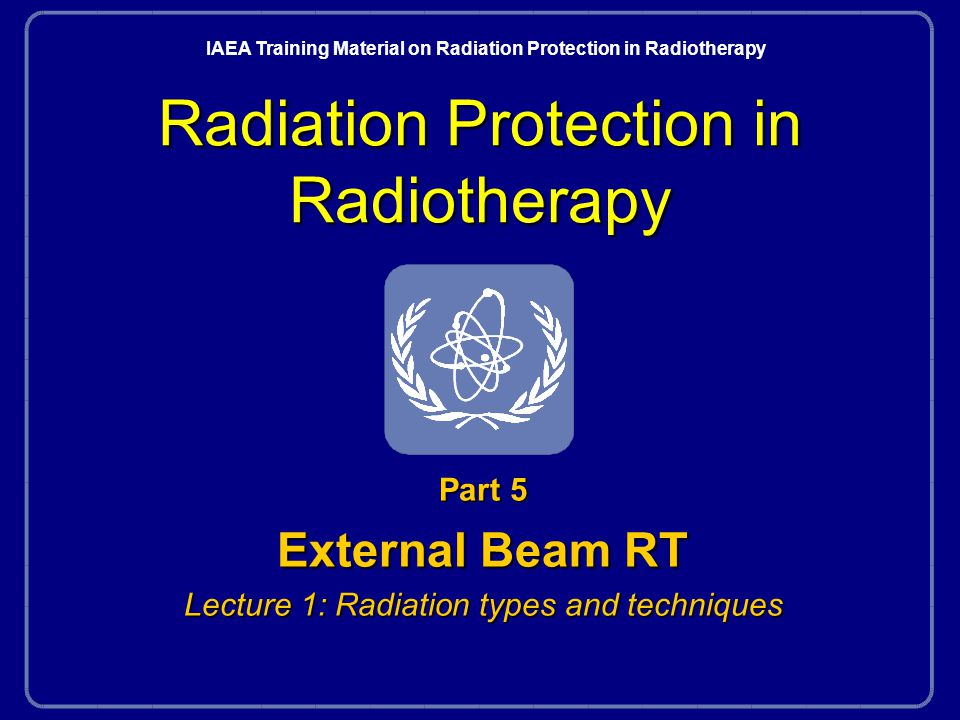 Radiation Protection in RadiotherapyPart 5, lecture 1: Radiation types and techniques59
