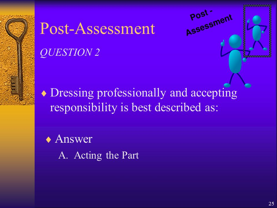 24 Post-Assessment  Co-workers who may be in a position to promote or take you with them to a higher level can best be described as: QUESTION 1  Answer A.Working in a team