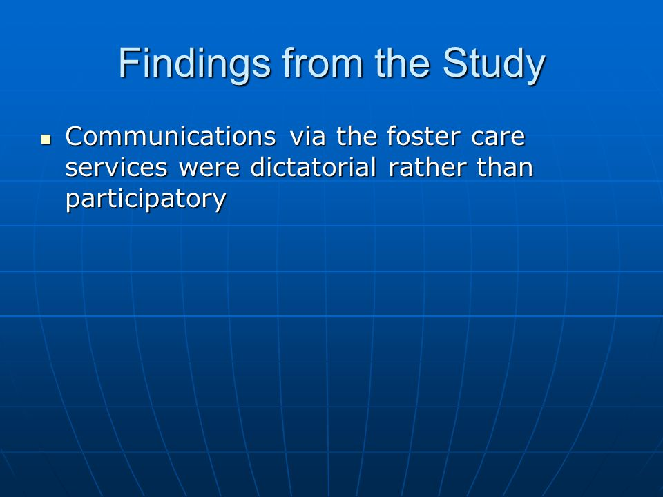 Findings from the Study Communications via the foster care services were dictatorial rather than participatory Communications via the foster care serv