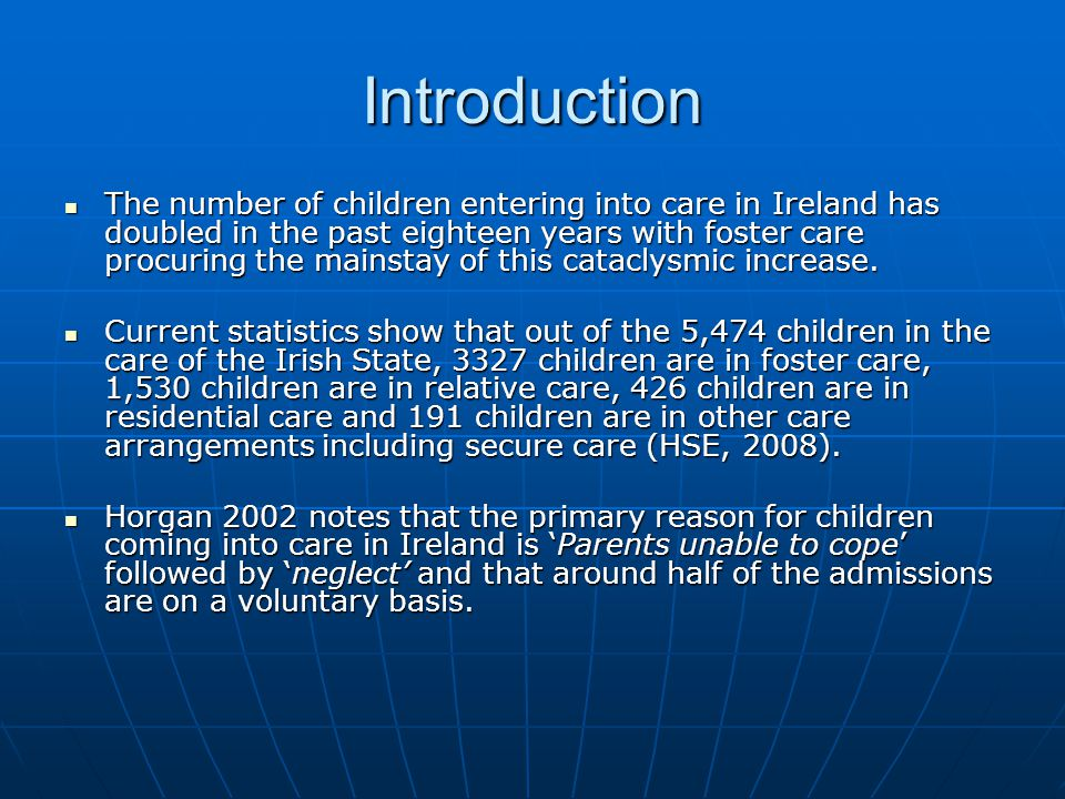 History of Fostering in Ireland Traditionally fostering a child was a regular practice in Ireland up until the 17 th Century.