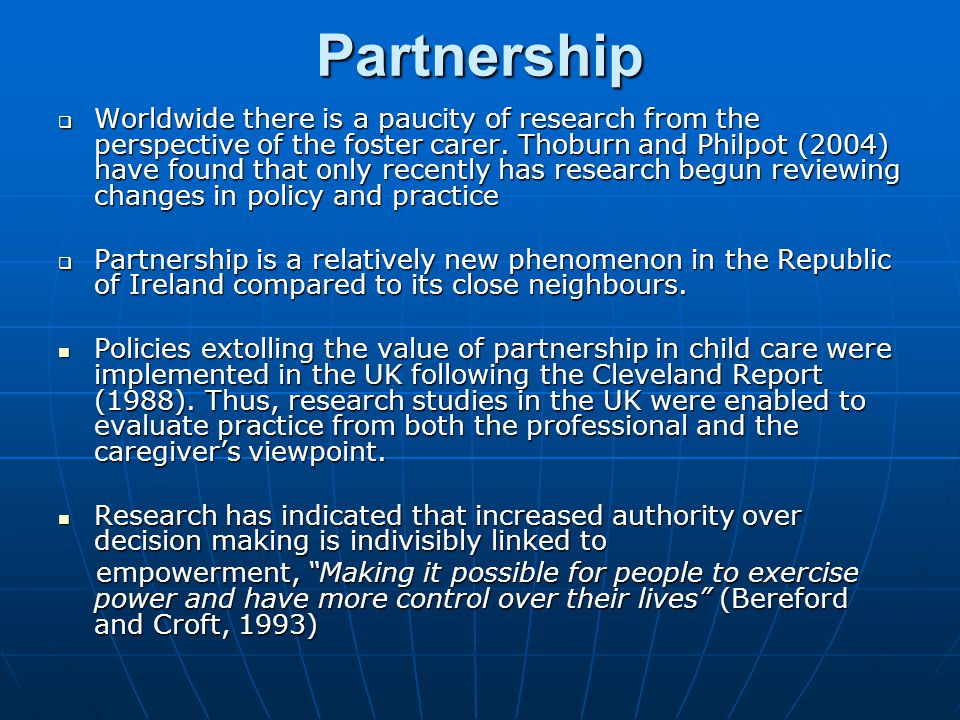 Partnership In Ireland, in the wake of the Kilkenny Incest Inquiry (1993), a partnership approach was emphasised (Children First 1999 and The Report of the Working Group on Foster Care 2001) In Ireland, in the wake of the Kilkenny Incest Inquiry (1993), a partnership approach was emphasised (Children First 1999 and The Report of the Working Group on Foster Care 2001) However, the philosophy of inclusiveness is taking longer to integrate into the Irish psyche.