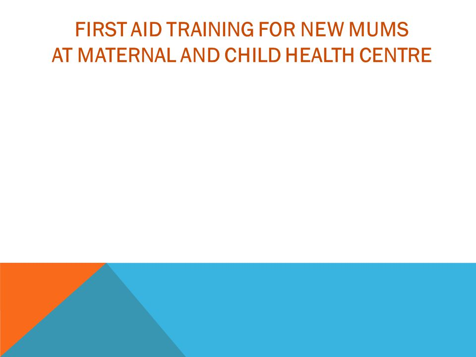 FIRST AID TRAINING FOR NEW MUMS AT MATERNAL AND CHILD HEALTH CENTRE