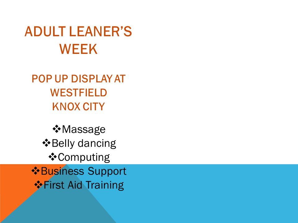ADULT LEANER'S WEEK POP UP DISPLAY AT WESTFIELD KNOX CITY  Massage  Belly dancing  Computing  Business Support  First Aid Training