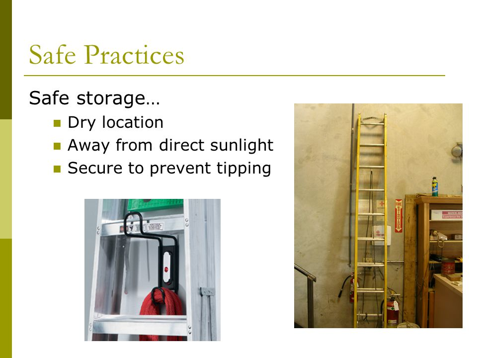 Safe Practices Safe storage… Dry location Away from direct sunlight Secure to prevent tipping
