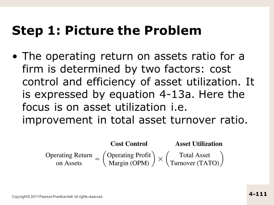 Copyright © 2011 Pearson Prentice Hall. All rights reserved. 4-111 Step 1: Picture the Problem The operating return on assets ratio for a firm is dete