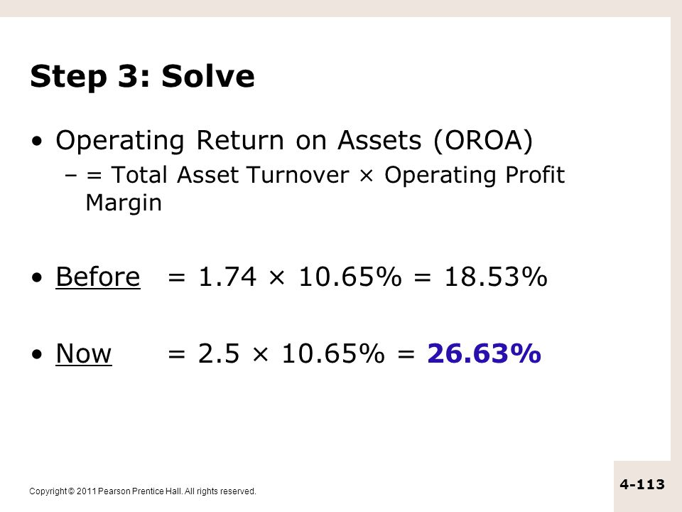 Copyright © 2011 Pearson Prentice Hall. All rights reserved. 4-113 Step 3: Solve Operating Return on Assets (OROA) –= Total Asset Turnover × Operating