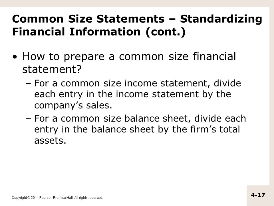 Copyright © 2011 Pearson Prentice Hall. All rights reserved. 4-17 Common Size Statements – Standardizing Financial Information (cont.) How to prepare
