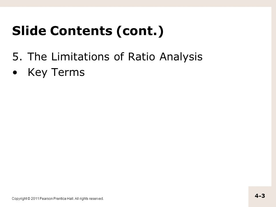 Copyright © 2011 Pearson Prentice Hall. All rights reserved. 4-3 Slide Contents (cont.) 5.The Limitations of Ratio Analysis Key Terms