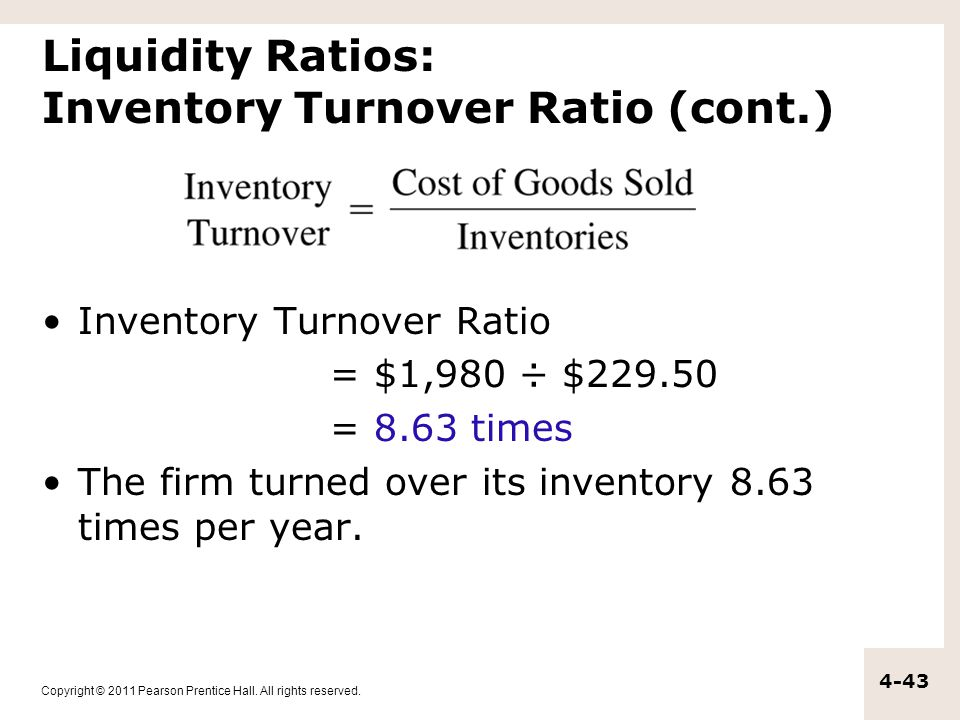 Copyright © 2011 Pearson Prentice Hall. All rights reserved. 4-43 Liquidity Ratios: Inventory Turnover Ratio (cont.) Inventory Turnover Ratio = $1,980