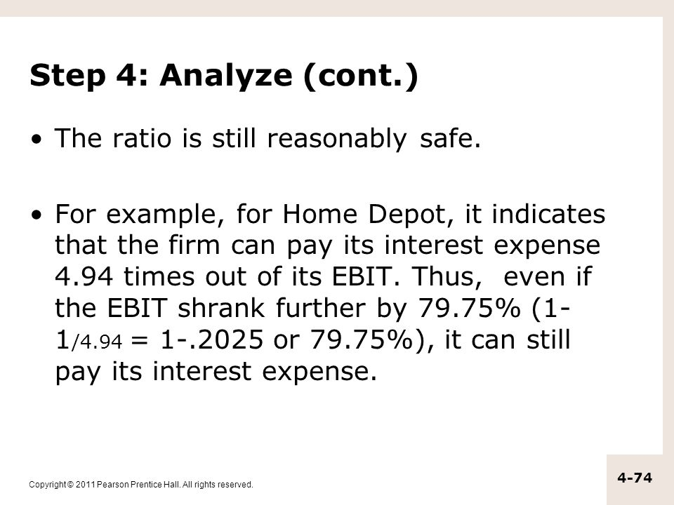 Copyright © 2011 Pearson Prentice Hall. All rights reserved. 4-74 Step 4: Analyze (cont.) The ratio is still reasonably safe. For example, for Home De