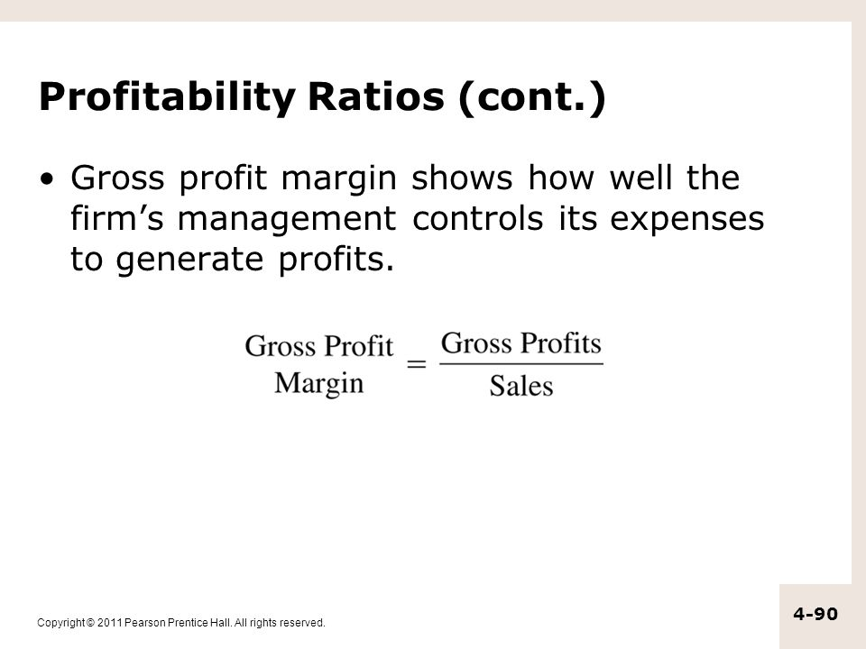 Copyright © 2011 Pearson Prentice Hall. All rights reserved. 4-90 Profitability Ratios (cont.) Gross profit margin shows how well the firm's managemen