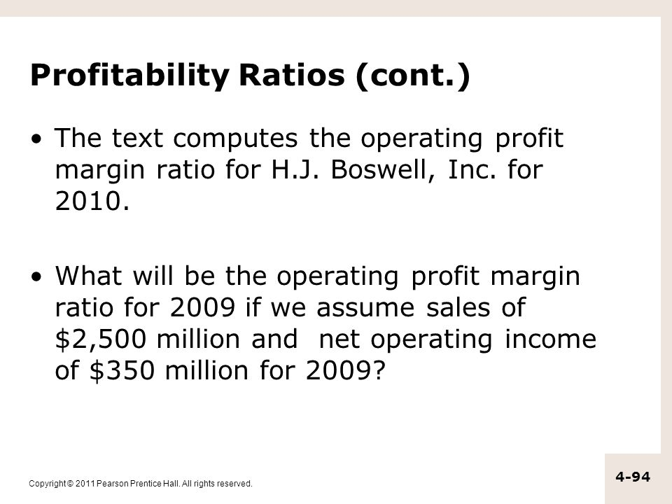 Copyright © 2011 Pearson Prentice Hall. All rights reserved. 4-94 Profitability Ratios (cont.) The text computes the operating profit margin ratio for
