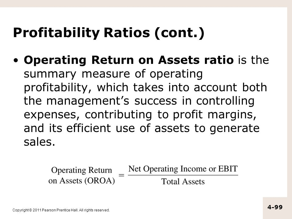 Copyright © 2011 Pearson Prentice Hall. All rights reserved. 4-99 Profitability Ratios (cont.) Operating Return on Assets ratio is the summary measure