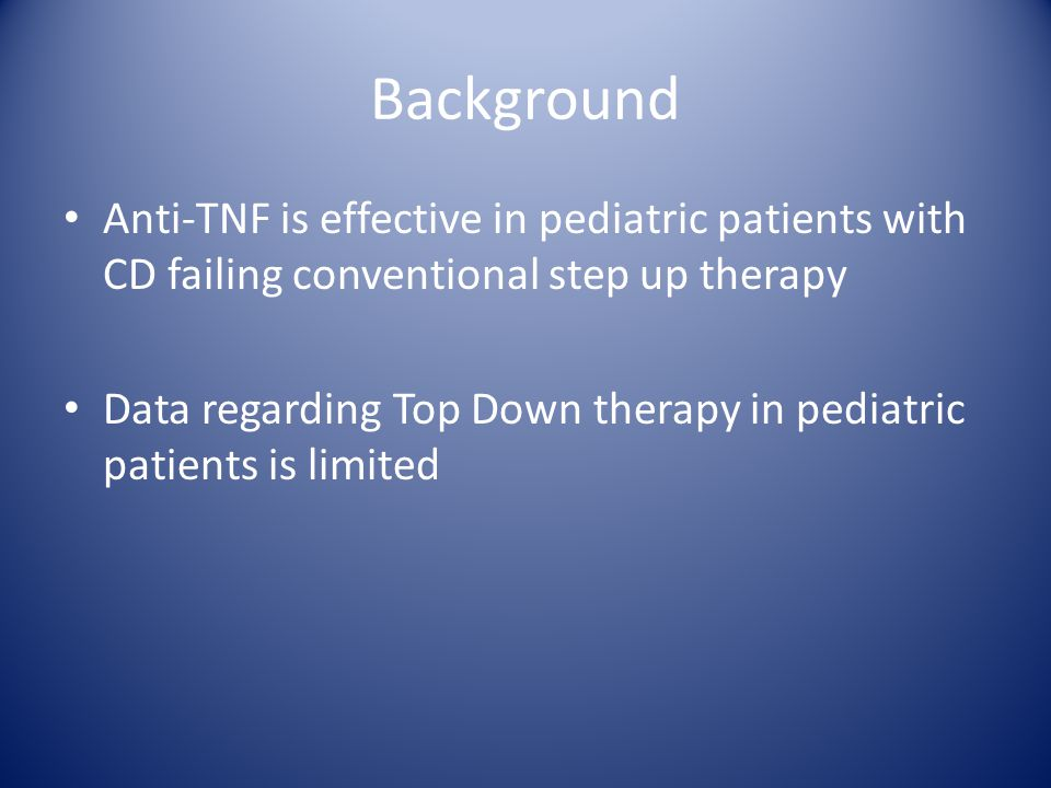 Background Anti-TNF is effective in pediatric patients with CD failing conventional step up therapy Data regarding Top Down therapy in pediatric patients is limited