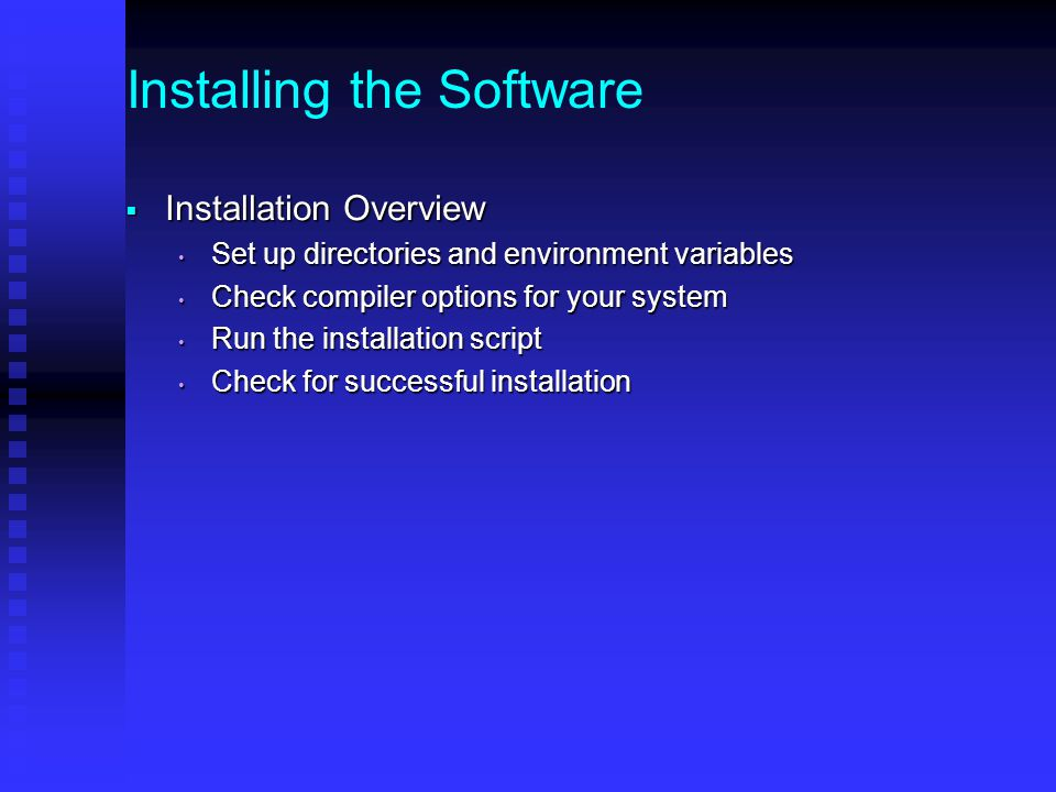Installing the Software  Set up directories and environment variables Source root Source root Typically set to top directory of extracted WRFSI.TAR fileTypically set to top directory of extracted WRFSI.TAR file Set the $SRCROOT environment variableSet the $SRCROOT environment variable Installation root Installation root Where executables will be installedWhere executables will be installed Can be same as $SRCROOT if desiredCan be same as $SRCROOT if desired Set $INSTALLROOT environment variableSet $INSTALLROOT environment variable Domain data root Domain data root Top level directory where domain specific data will be keptTop level directory where domain specific data will be kept Set $MOAD_DATAROOT environment variableSet $MOAD_DATAROOT environment variable netCDF Path (NETCDF environment variable) netCDF Path (NETCDF environment variable) Determine fully qualified Perl executable (e.g., /usr/bin/perl) Determine fully qualified Perl executable (e.g., /usr/bin/perl)