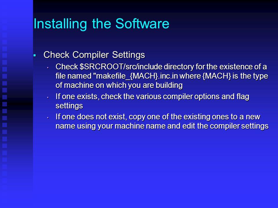 Installing the Software  Run the installation script $SRCROOT/install_wrfsi.pl $SRCROOT/install_wrfsi.pl Example: Example: /usr/bin/perl install_wrfsi.pl --installroot=$INSTALLROOT --srcroot=$SRCROOT --dataroot=$MOAD_DATAROOT --path_to_netcdf=$NETCDF --machine=MACH --path_to_perl=/usr/bin/perl/usr/bin/perl install_wrfsi.pl --installroot=$INSTALLROOT --srcroot=$SRCROOT --dataroot=$MOAD_DATAROOT --path_to_netcdf=$NETCDF --machine=MACH --path_to_perl=/usr/bin/perl MACH = the machine type corresponding to the makefile_{MACH}.inc.in fileMACH = the machine type corresponding to the makefile_{MACH}.inc.in file