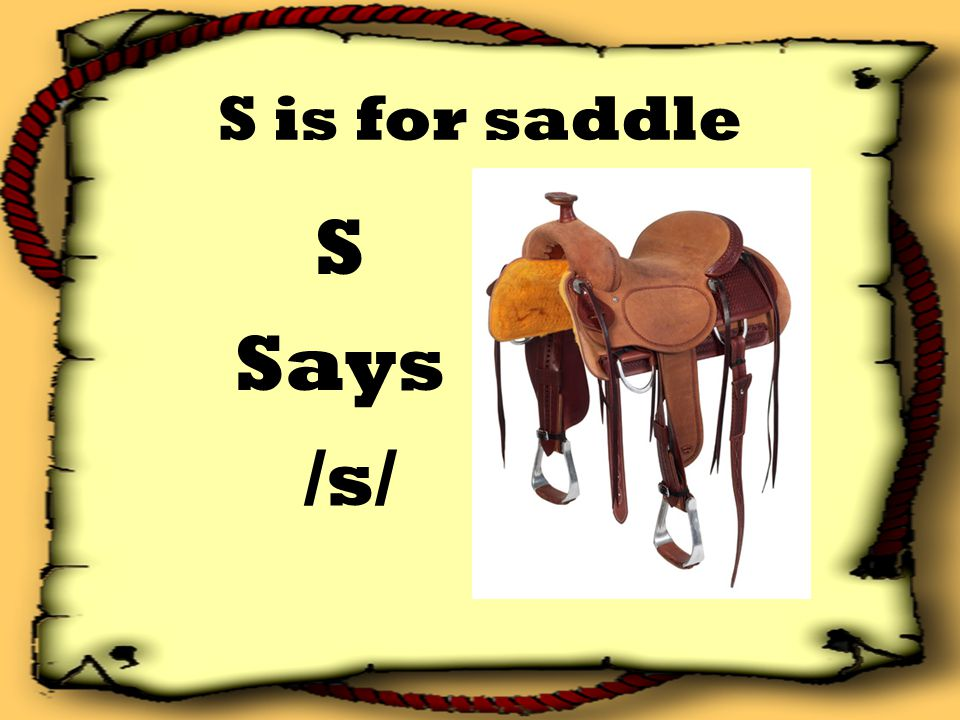 S is for saddle S Says /s/