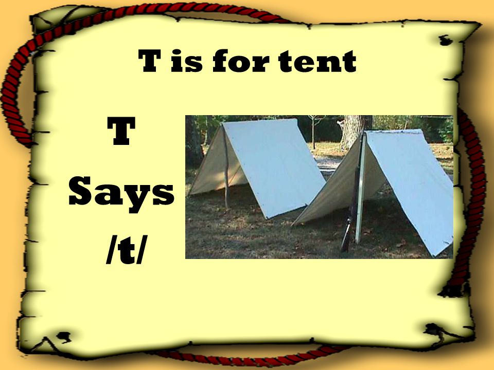 T is for tent T Says /t/