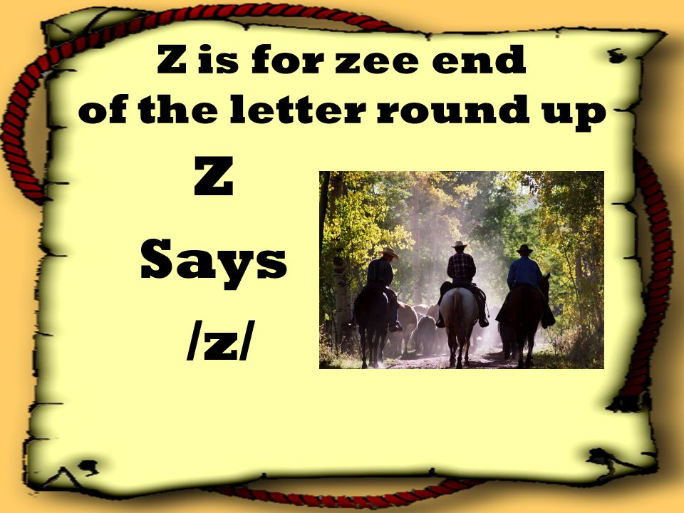 Z is for zee end of the letter round up Z Says /z/
