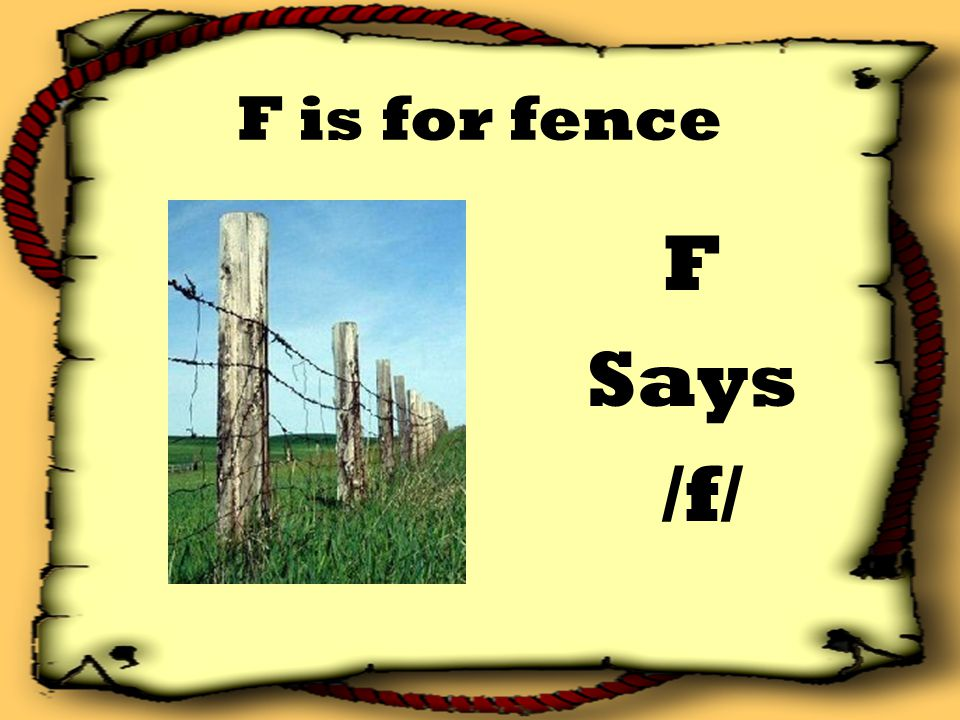F is for fence F Says /f/